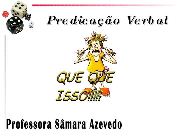 Predicação Verbal   Professora Sâmara Azevedo