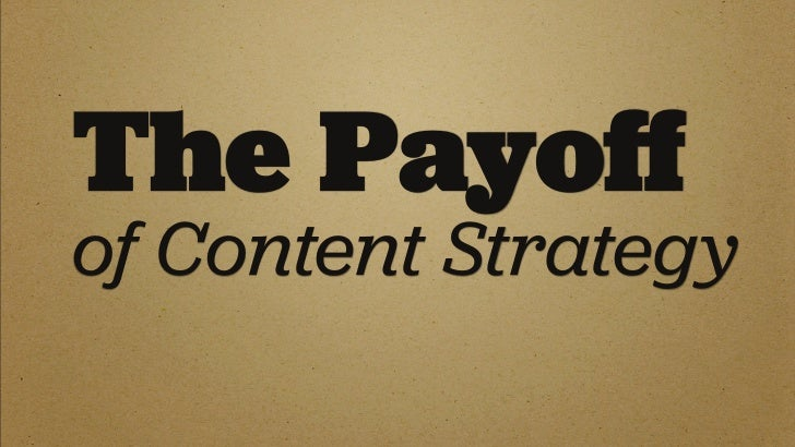 What's in it for CM? Content strategy is meaningful when...  ‣ The potential of your deliverables is marred     by poor ex...