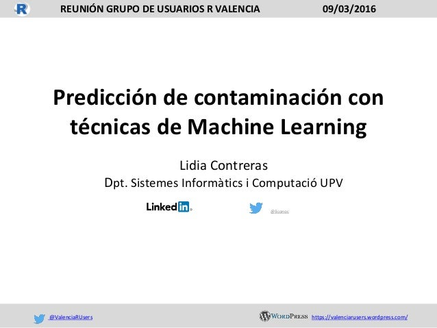 Predicción de contaminación con técnicas de Machine Learning Lidia Contreras Dpt. Sistemes Informàtics i Computació UPV @l...