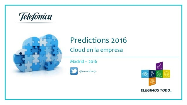 Predictions 2016 Cloud en la empresa Madrid – 2016 @josecesfranjo