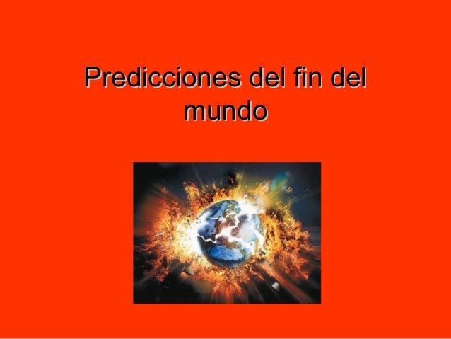 Predicciones del fin delPredicciones del fin del mundomundo