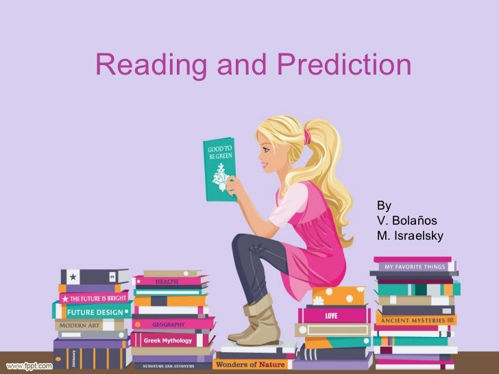 Reading and Prediction By  V. Bolaños M. Israelsky
