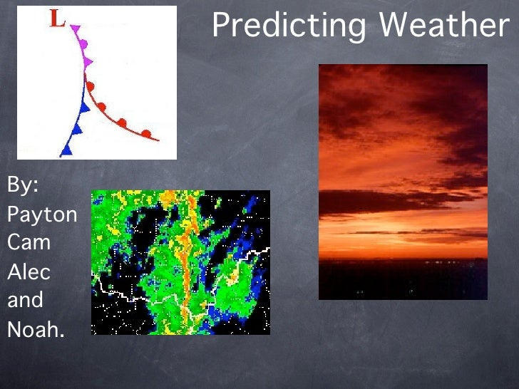 Predicting Weather    By: Payton Cam Alec and Noah.