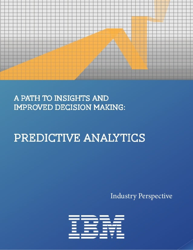 A Path to Insights andImproved Decision Making:Predictive Analytics                     Industry Perspective