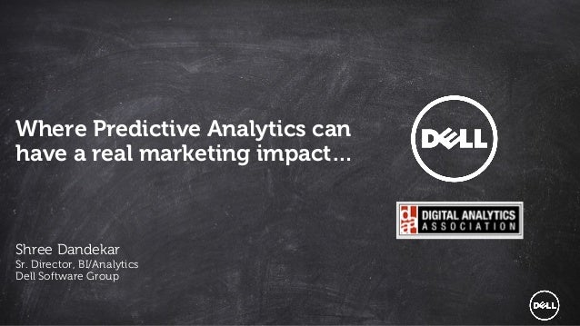 1 Dell - Internal Use - Confidential Dell – Internal Use Only – Confidential Where Predictive Analytics can have a real ma...