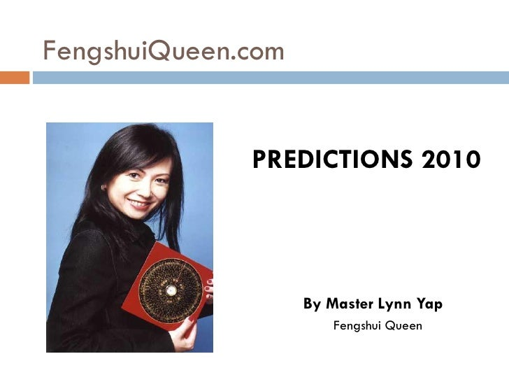 FengshuiQueen.com                 PREDICTIONS 2010                        By Master Lynn Yap                        Fengsh...