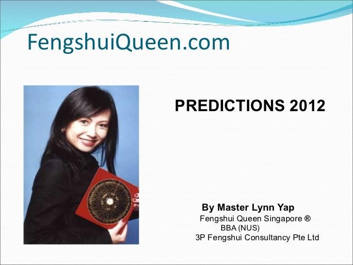 FengshuiQueen.com <ul><li>PREDICTIONS 2012 </li></ul><ul><li>By Master Lynn Yap </li></ul><ul><li>Fengshui Queen Singapore...