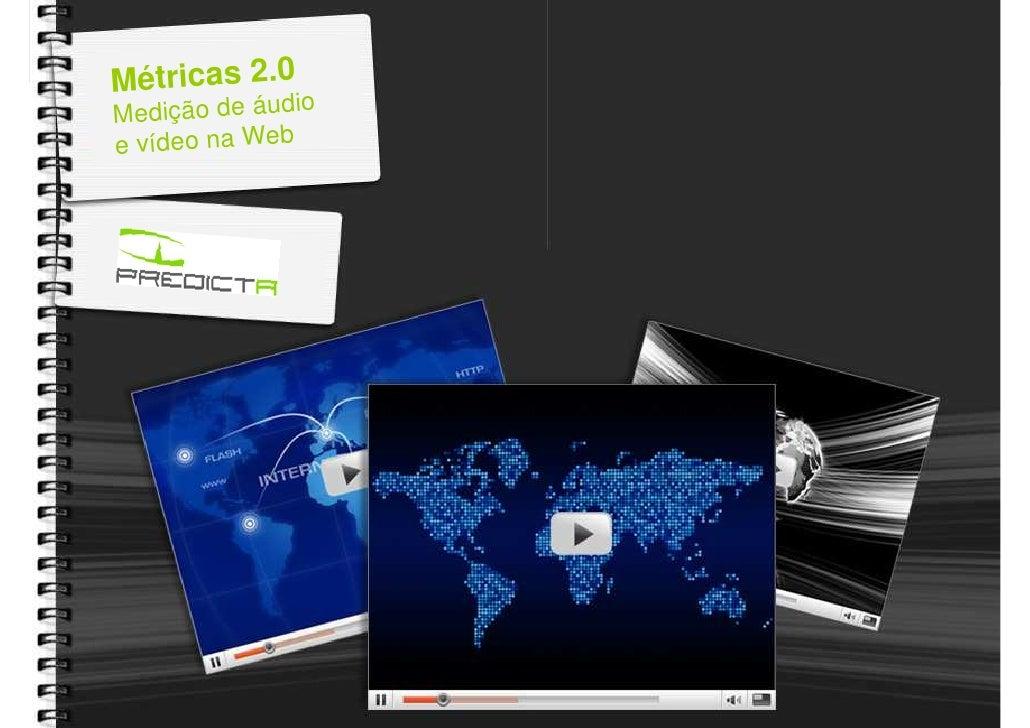 Métricas 2.0                     io      Medição de áud      e vídeo na Web     Fontes: Web Analytics Demystified, comScor...