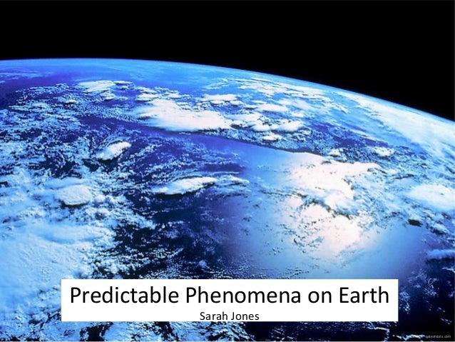 Source: astexhibits.com  Predictable Phenomena on Earth  Sarah Jones