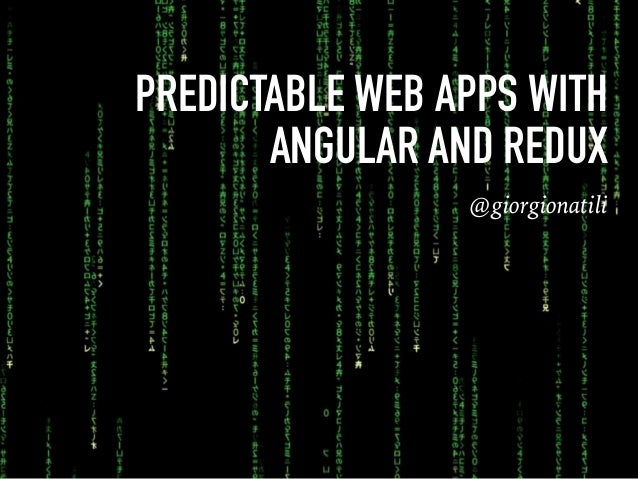 PREDICTABLE WEB APPS WITH ANGULAR AND REDUX @giorgionatili
