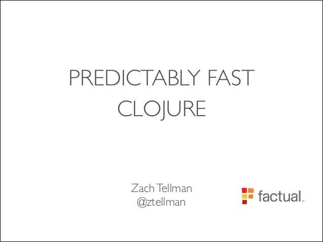 PREDICTABLY FAST  CLOJURE ZachTellman  @ztellman