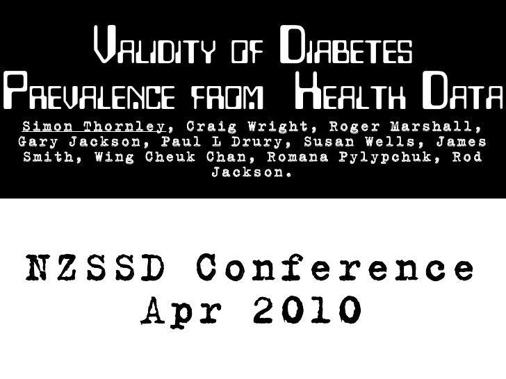 Validity of Diabetes Prevalence from Health Data Simon Thornley, Craig Wright, Roger Marshall, Gary Jackson, Paul L Drury,...