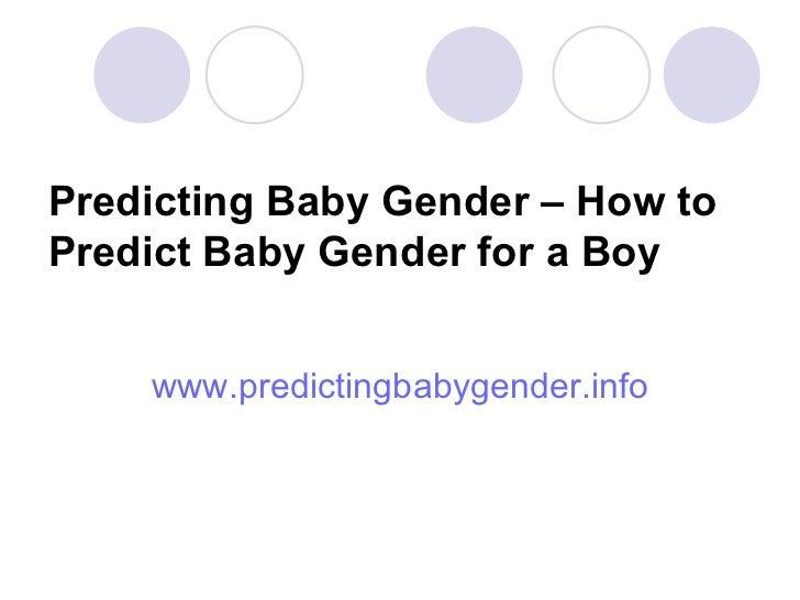 Predicting Baby Gender – How to Predict Baby Gender for a Boy <ul><li>www.predictingbabygender.info </li></ul>