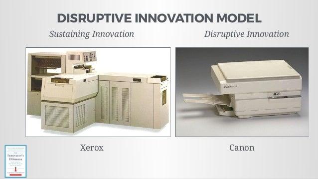 DISRUPTIVE INNOVATION MODEL Xerox Canon Sustaining Innovation Disruptive Innovation