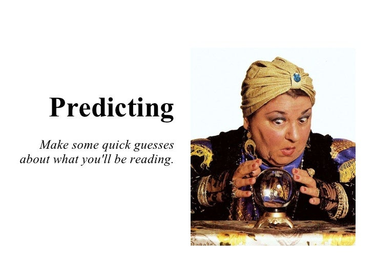 Predicting Make some quick guesses about what you'll be reading.