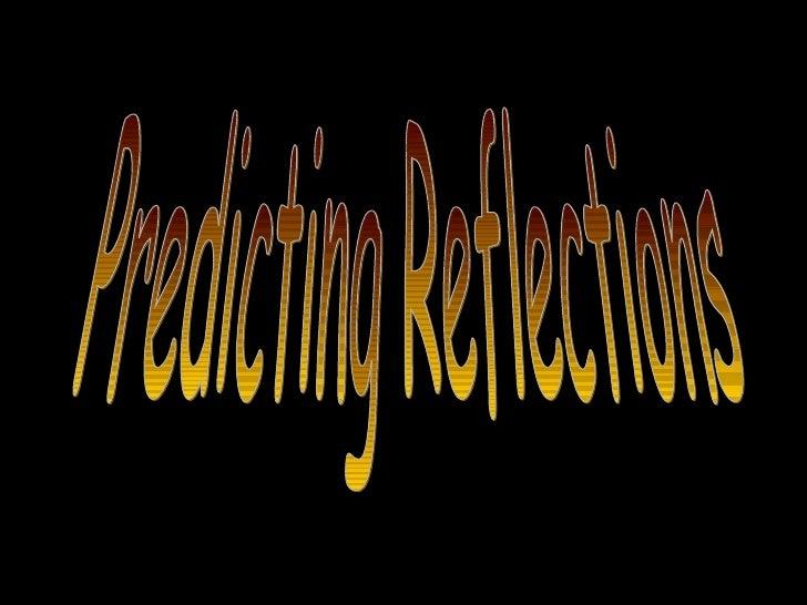 Predicting Reflections