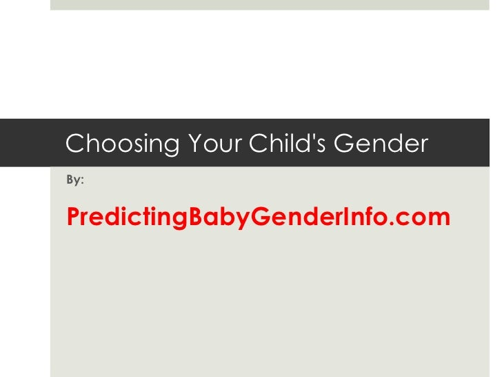 Choosing Your Child's Gender<br />By:<br />PredictingBabyGenderInfo.com<br />