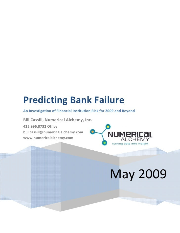 Predicting Bank Failure An Investigation of Financial Institution Risk for 2009 and Beyond  Bill Cassill, Numerical Alchem...