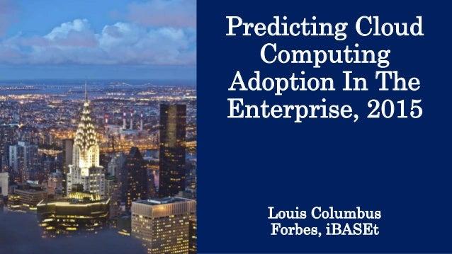 Predicting Cloud Computing Adoption In The Enterprise, 2015 Louis Columbus Forbes, iBASEt