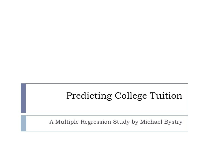 Predicting College Tuition  A Multiple Regression Study by Michael Bystry