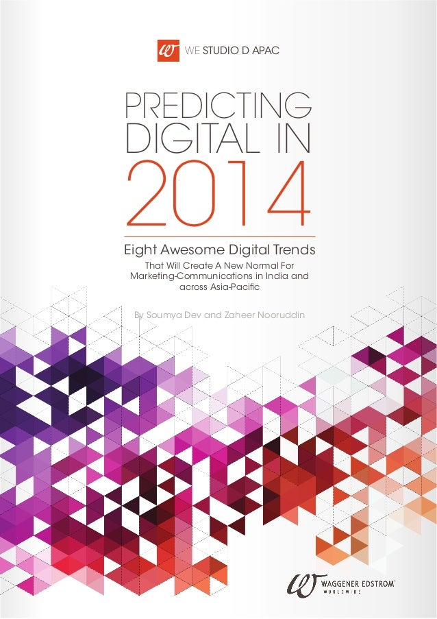 WE Studio D APAC  Predicting  Digital in  2014 Eight Awesome Digital Trends That Will Create A New Normal For Marketing-Co...