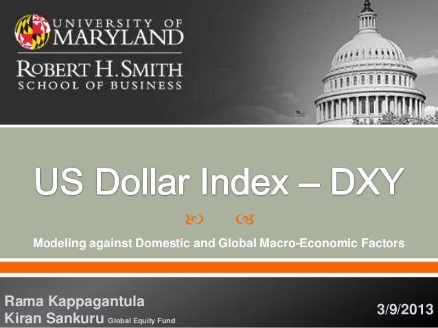   Modeling against Domestic and Global Macro-Economic Factors 3/9/2013 Rama Kappagantula Kiran Sankuru Global Equity Fund