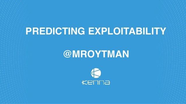 PREDICTING EXPLOITABILITY @MROYTMAN