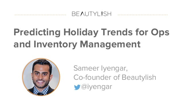 #datapointlive Predicting Holiday Trends for Ops and Inventory Management Sameer Iyengar, Co-founder of Beautylish @iyengar