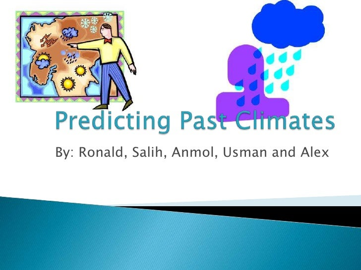 Predicting Past Climates  <br />By: Ronald, Salih, Anmol, Usman and Alex <br />