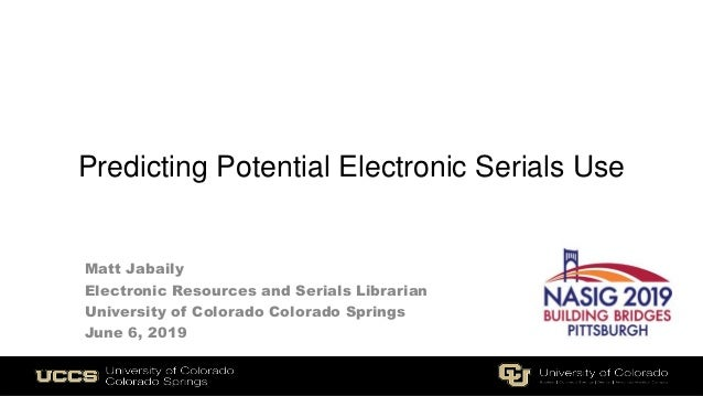 Predicting Potential Electronic Serials Use Matt Jabaily Electronic Resources and Serials Librarian University of Colorado...