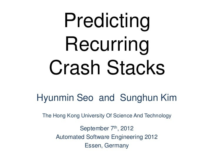Predicting    Recurring   Crash StacksHyunmin Seo and Sunghun Kim The Hong Kong University Of Science And Technology      ...