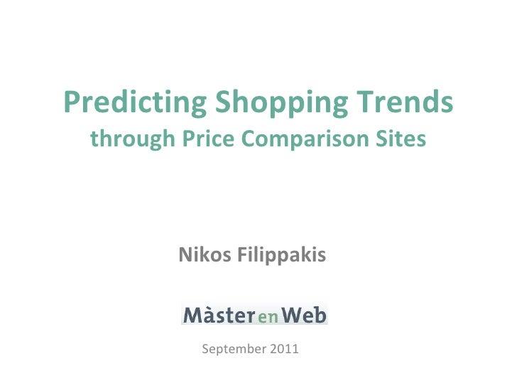 Predicting Shopping Trends  through Price Comparison Sites Nikos Filippakis September 2011