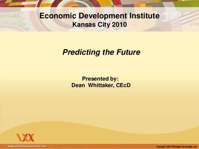 Copyright 2003 Whittaker Associates, IncCopyright 2007 Whittaker Associates, Inc Predicting the Future Presented by: Dean ...
