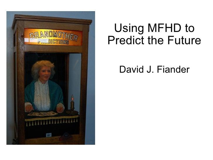 Using MFHD to Predict the Future David J. Fiander