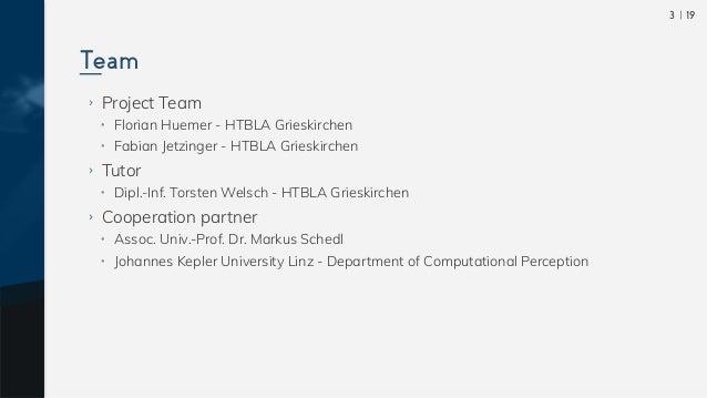  193 ›› Project Team •• Florian Huemer - HTBLA Grieskirchen •• Fabian Jetzinger - HTBLA Grieskirchen ›› Tutor •• Dipl.-Inf...