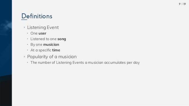 199 ›› Listening Event •• One user •• Listened to one song •• By one musician •• At a specific time ›› Popularity of a mu...