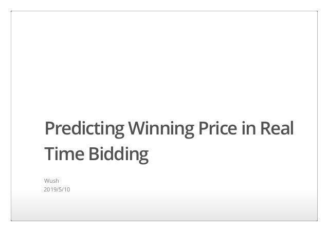 Predicting Winning Price in Real Time Bidding Wush 2019/5/10