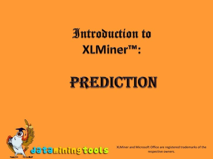 Introduction to<br />XLMiner™:<br />Prediction<br />XLMiner and Microsoft Office are registered trademarks of the respecti...