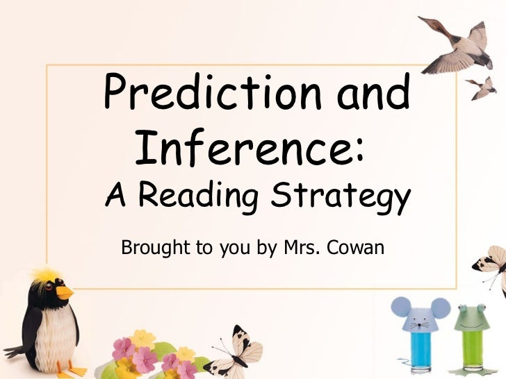 Prediction and Inference:  A Reading Strategy Brought to you by Mrs. Cowan