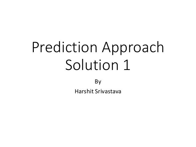 Prediction Approach Solution 1 By Harshit Srivastava