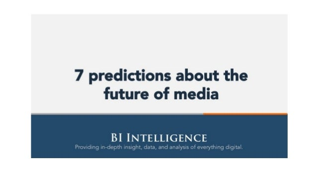 "7 predictions about the future of media  Bl INTELLIGENC  P-'i; v~. eir3. l""<2': i iv—r: .ei; ::li ms i'.3'""ll' : ;lal. a, ..."