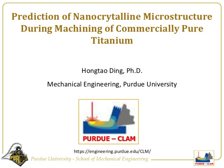 Prediction of Nanocrytalline Microstructure During Machining of Commercially Pure Titanium<br />Hongtao Ding, Ph.D. <br />...