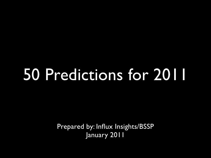 50 Predictions for 2011    Prepared by: Influx Insights/BSSP             January 2011