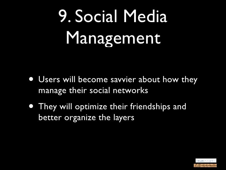 9. Social Media        Management• Users will become savvier about how they  manage their social networks• They will optim...
