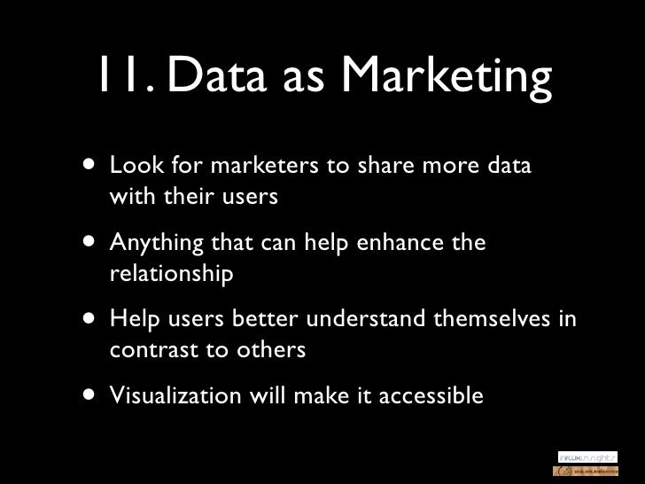 11. Data as Marketing• Look for marketers to share more data  with their users• Anything that can help enhance the  relati...