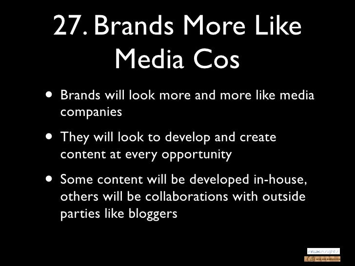 27. Brands More Like      Media Cos• Brands will look more and more like media  companies• They will look to develop and c...