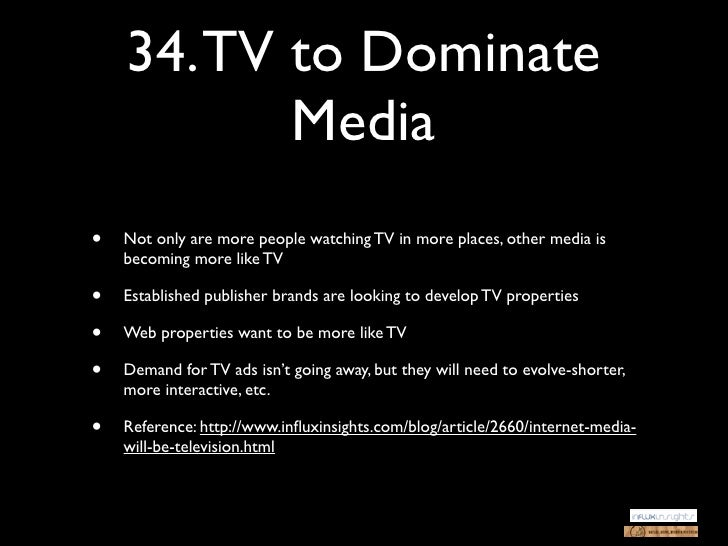 34. TV to Dominate           Media•   Not only are more people watching TV in more places, other media is    becoming more...