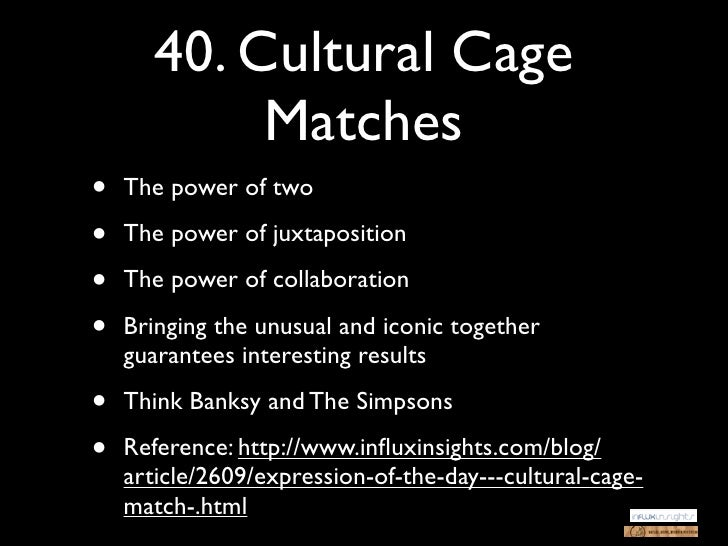 40. Cultural Cage            Matches•   The power of two•   The power of juxtaposition•   The power of collaboration•   Br...