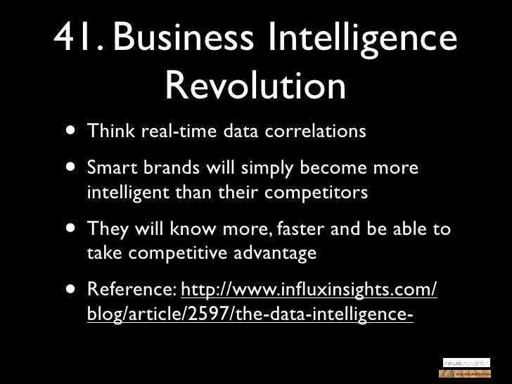 41. Business Intelligence      Revolution• Think real-time data correlations• Smart brands will simply become more  intell...