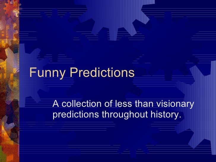 Funny Predictions A collection of less than visionary predictions throughout history.